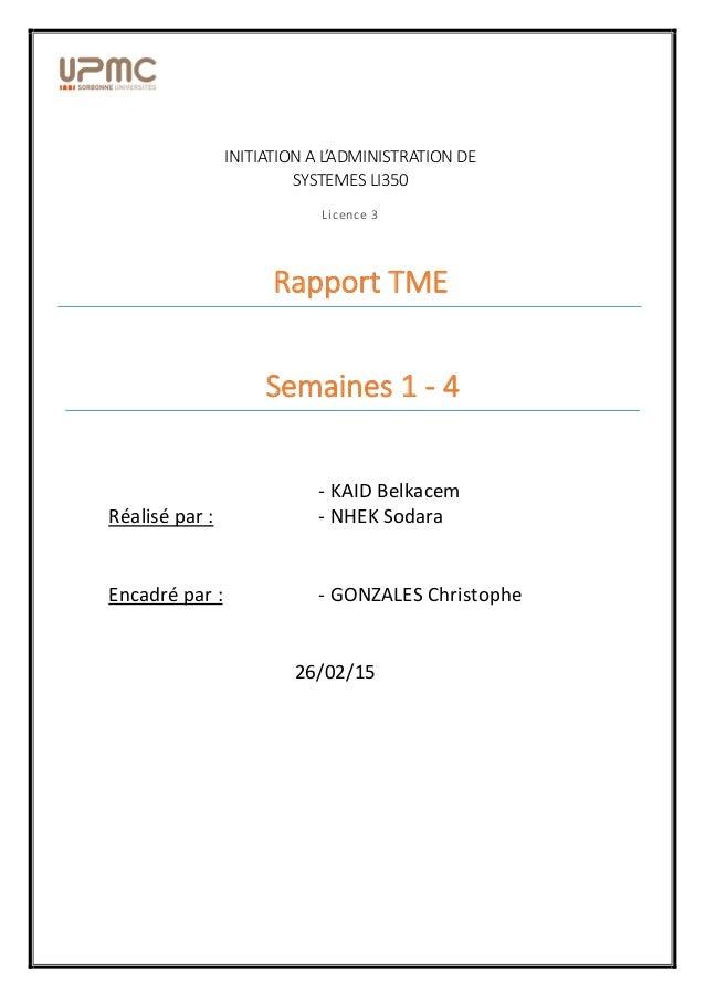 INITIATION A L'ADMINISTRATION DE SYSTEMES LI350 Licence 3 Rapport TME Semaines 1 - 4 Réalisé par : - KAID Belkacem - NHEK ...