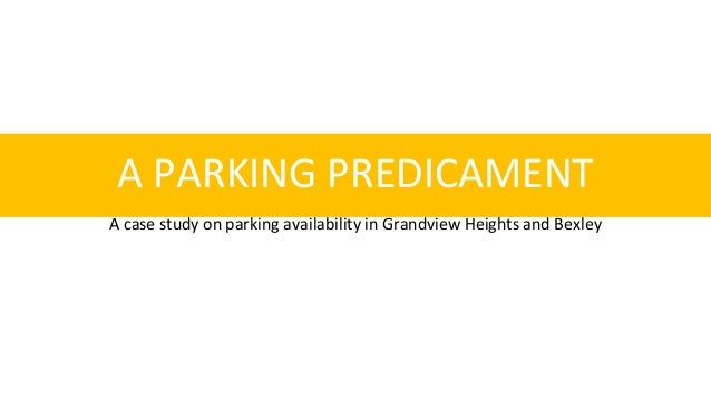A PARKING PREDICAMENT A case study on parking availability in Grandview Heights and Bexley