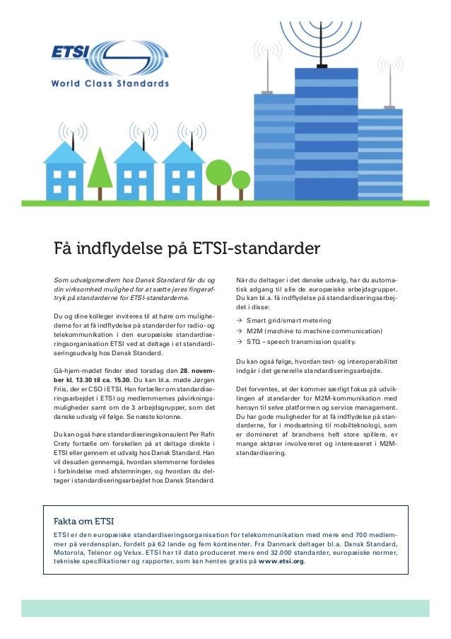 Få indflydelse på ETSI-standarder Som udvalgsmedlem hos Dansk Standard får du og din virksomhed mulighed for at sætte jere...