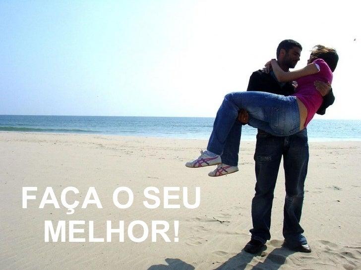 FAÇA O SEU MELHOR!