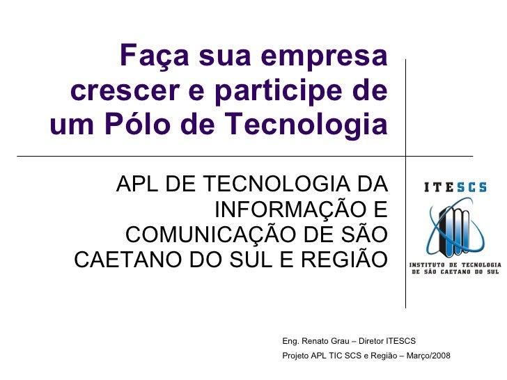 Faça sua empresa crescer e participe de um Pólo de Tecnologia APL DE TECNOLOGIA DA INFORMAÇÃO E COMUNICAÇÃO DE SÃO CAETANO...