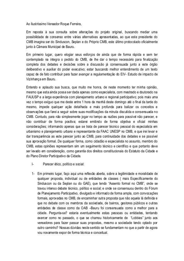 Ao Ilustríssimo Vereador Roque Ferreira,  Em reposta à sua consulta sobre alterações do projeto original, buscando mediar ...