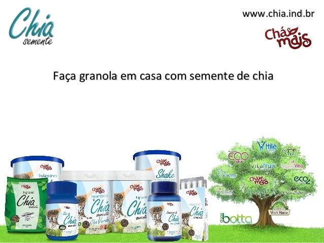 www.chia.ind.brFaça granola em casa com semente de chia