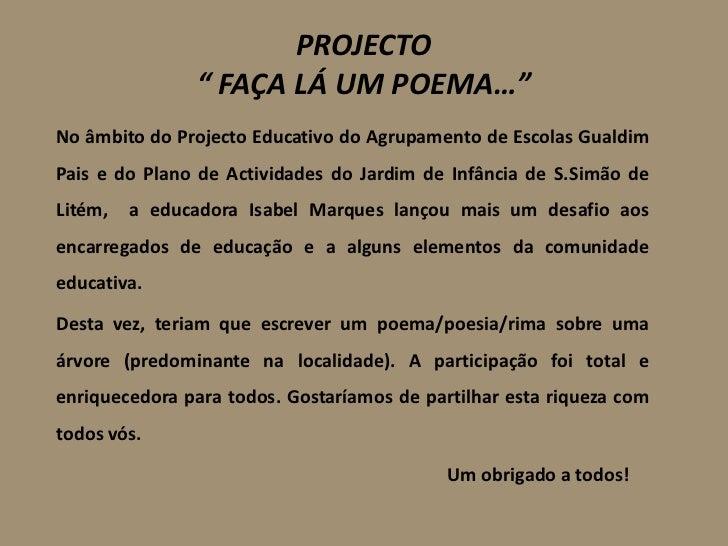 """PROJECTO               """" FAÇA LÁ UM POEMA…""""No âmbito do Projecto Educativo do Agrupamento de Escolas GualdimPais e do Plan..."""