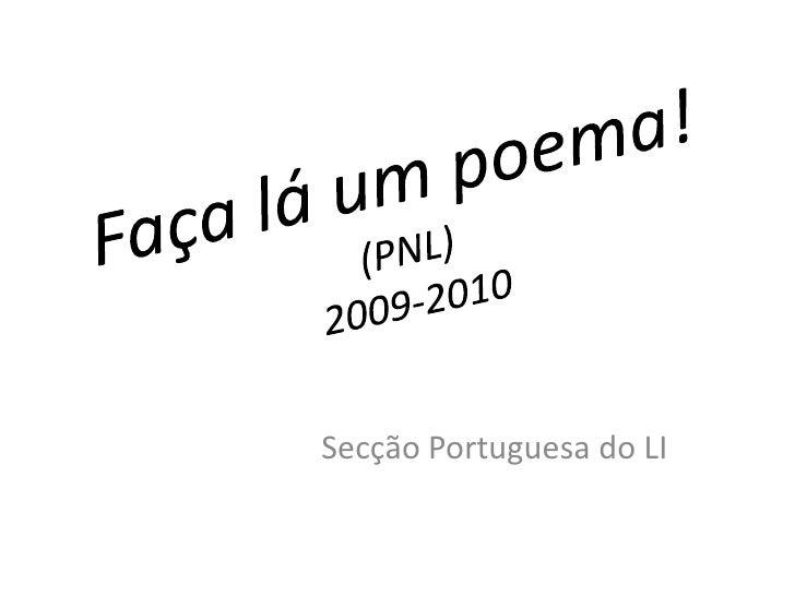 Faça lá um poema!(PNL)2009-2010<br />Secção Portuguesa do LI<br />