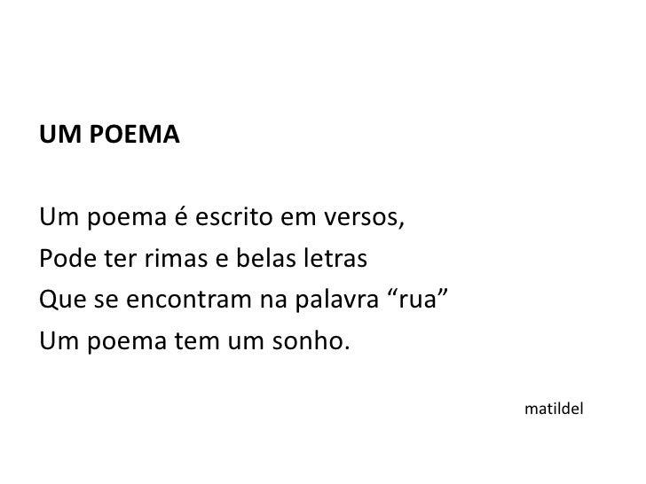 matildel<br />UM POEMA<br /><br />Um poema é escrito em versos,<br />Pode ter rimas e belas letras<br />Que se encontram ...