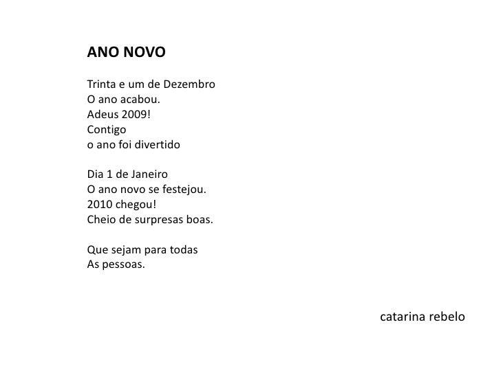 ANO NOVO<br /><br />Trinta e um de Dezembro<br />O ano acabou.<br />Adeus 2009!<br />Contigo<br />o ano foi divertido<br ...