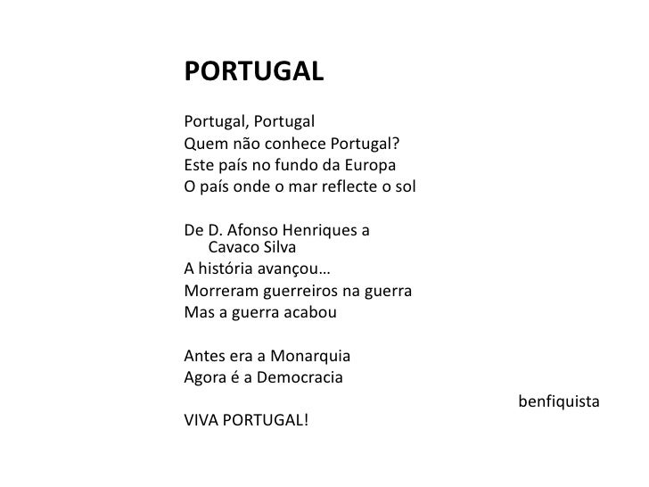 PORTUGAL<br /><br />Portugal, Portugal<br />Quem não conhece Portugal?<br />Este país no fundo da Europa<br />O país onde...