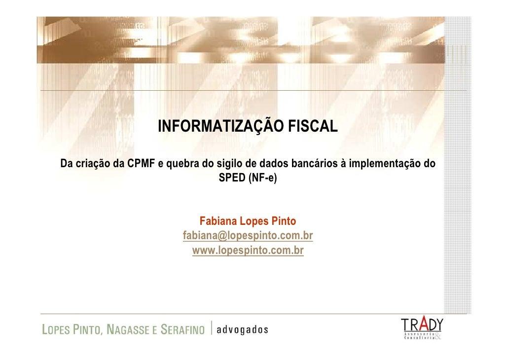 INFORMATIZAÇÃO FISCAL  Da criação da CPMF e quebra do sigilo de dados bancários à implementação do                        ...