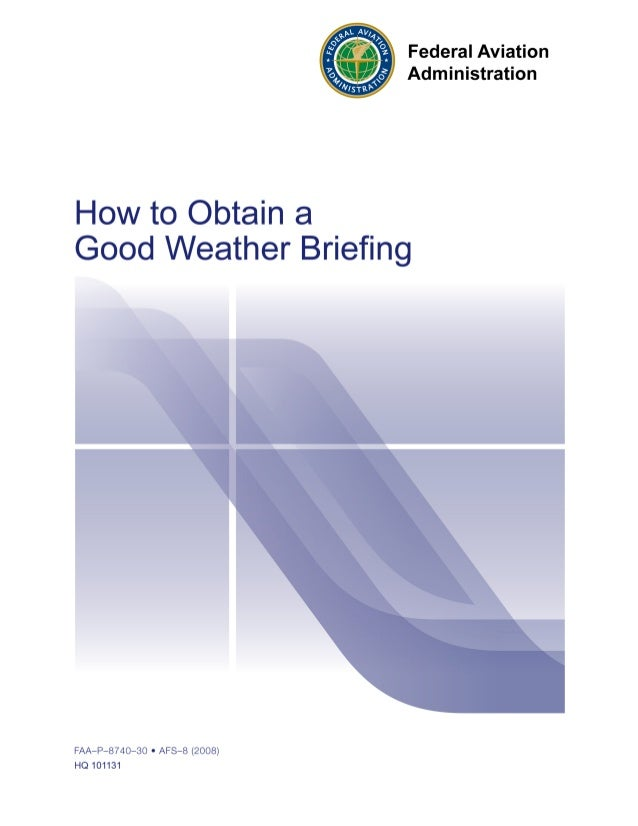 How to Obtain a Good Weather BriefingIntroductionHere are some tips on how to get a good weather briefing. This document c...