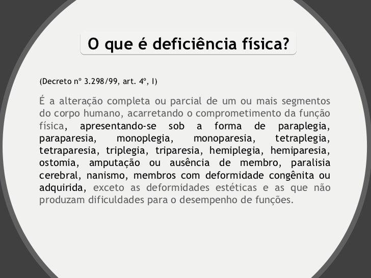 O que é deficiência física?(Decreto nº 3.298/99, art. 4º, I)É a alteração completa ou parcial de um ou mais segmentosdo co...