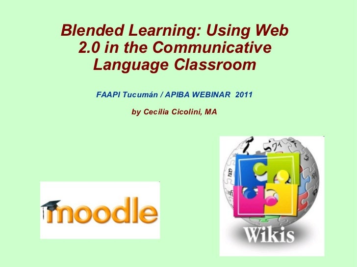Blended Learning: Using Web 2.0 in the Communicative Language Classroom FAAPI Tucumán / APIBA WEBINAR  2011 by Cecilia Cic...