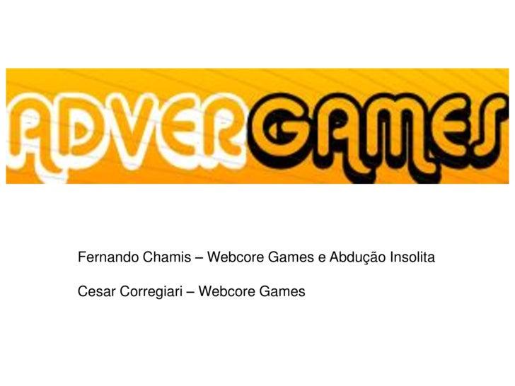 Fernando Chamis – Webcore Games e Abdução Insolita  Cesar Corregiari – Webcore Games