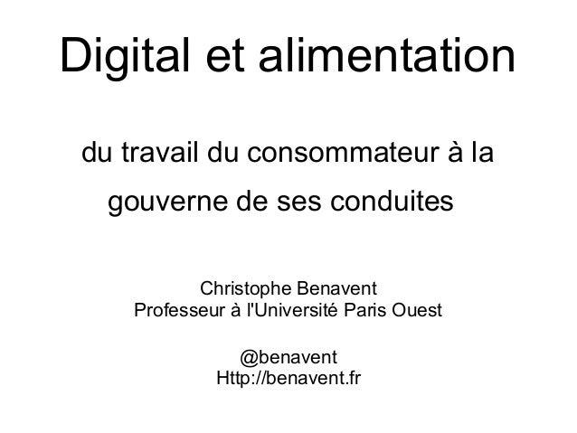 Digital et alimentation du travail du consommateur à la gouverne de ses conduites Christophe Benavent Professeur à l'Unive...