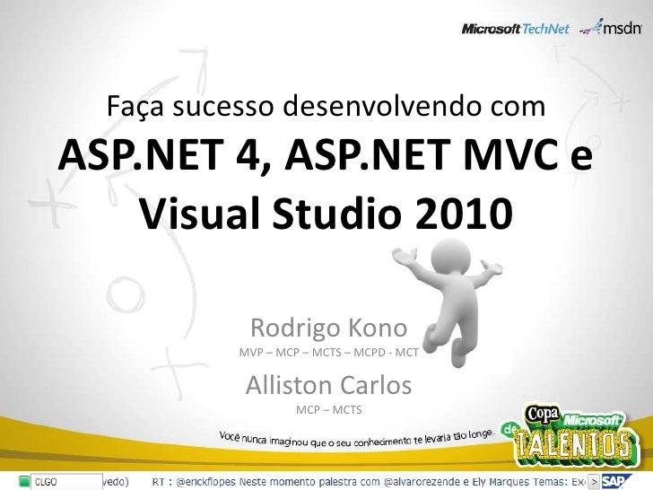 Faça sucesso desenvolvendo com ASP.NET 4, ASP.NET MVC e Visual Studio 2010<br />Rodrigo KonoMVP – MCP – MCTS – MCPD - MCT<...