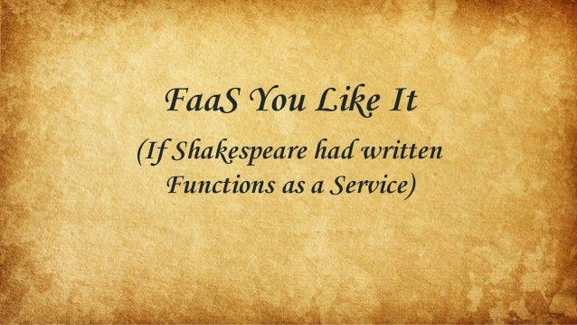 FaaS You Like It (If Shakespeare had written Functions as a Service)