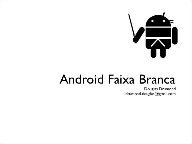 Android Faixa Branca  Douglas Drumond drumond.douglas@gmail.com
