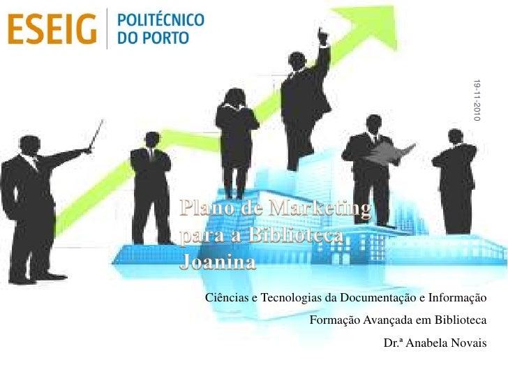 Plano de Marketing para a Biblioteca Joanina<br />Ciências e Tecnologias da Documentação e Informação<br />Formação Avança...