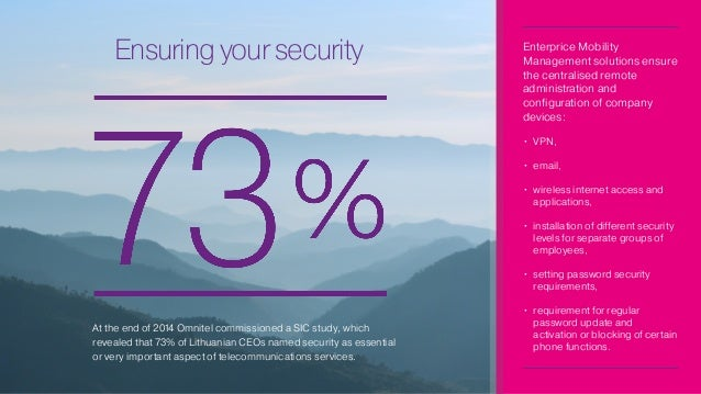 Ensuring your security Enterprice Mobility Management solutions ensure the centralised remote administration and configura...