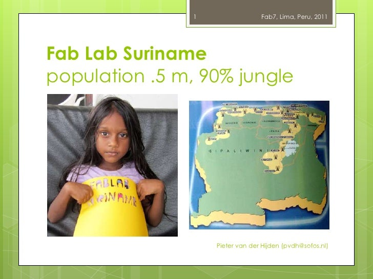 1                 Fab7, Lima, Peru, 2011Fab Lab Surinamepopulation .5 m, 90% jungle                    Pieter van der Hijd...