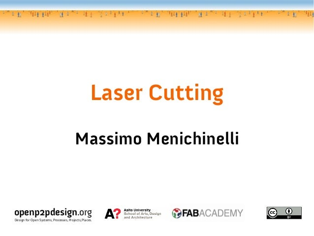 Laser Cutting Massimo Menichinelli openp2pdesign.org Design for Open Systems, Processes, Projects, Places.