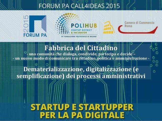 Dematerializzazione, digitalizzazione (e semplificazione) dei processi amministrativi Fabbrica del Cittadino - una comunit...