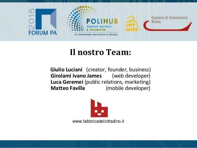 Giulio Luciani (creator, founder, business) Girolami Ivano James (web developer) Luca Geremei (public relations, marketing...