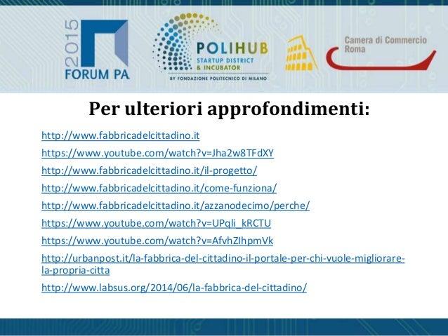 Per ulteriori approfondimenti: http://www.fabbricadelcittadino.it https://www.youtube.com/watch?v=Jha2w8TFdXY http://www.f...