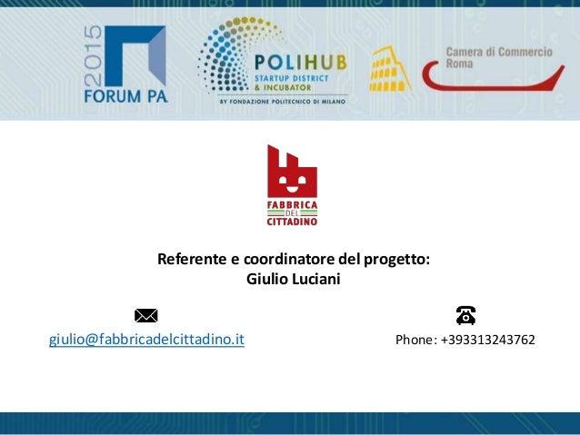 Referente e coordinatore del progetto: Giulio Luciani giulio@fabbricadelcittadino.it Phone: +393313243762