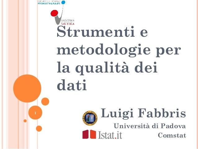 Strumenti e    metodologie per    la qualità dei    dati1         Luigi Fabbris          Università di Padova             ...