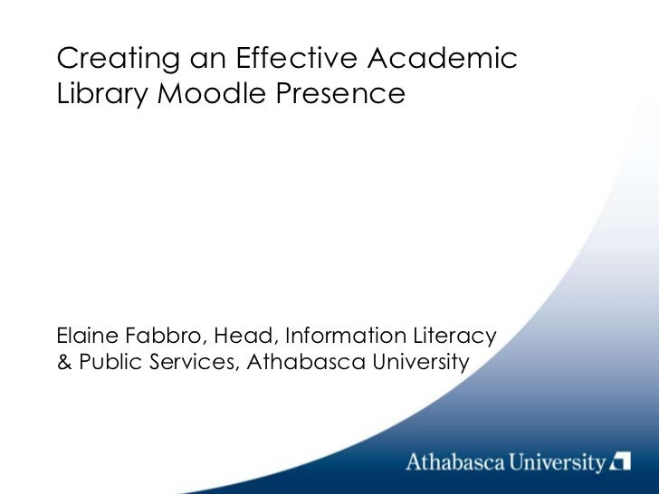 Creating an Effective Academic Library Moodle Presence<br />Elaine Fabbro, Head, Information Literacy & Public Services, A...