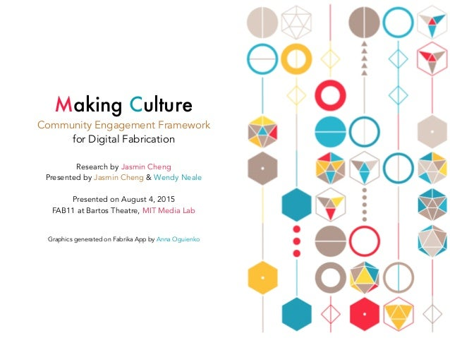 Making Culture Community Engagement Framework for Digital Fabrication ! Research by Jasmin Cheng Presented by Jasmin Cheng...