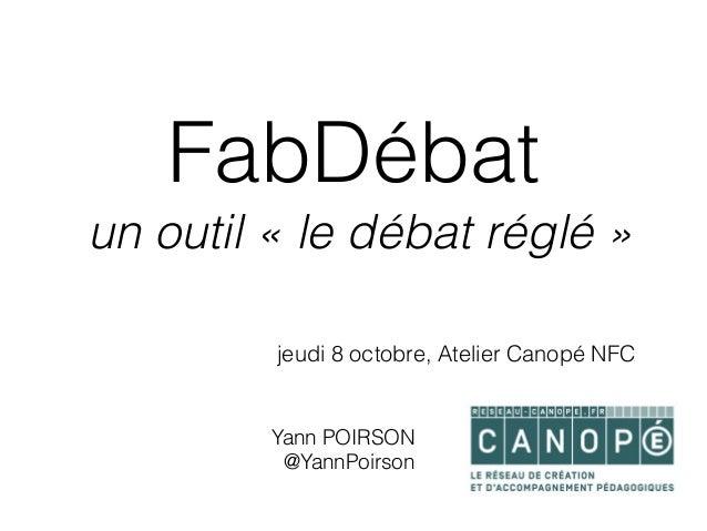 FabDébat un outil «le débat réglé» jeudi 8 octobre, Atelier Canopé NFC Yann POIRSON @YannPoirson