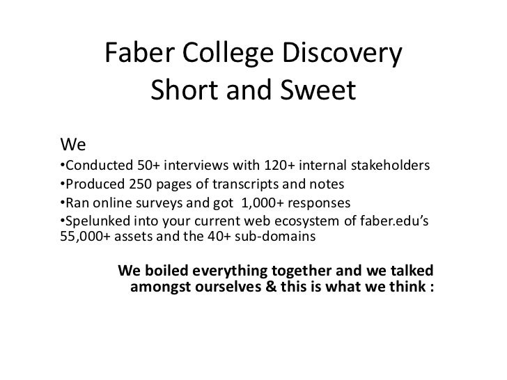 Faber College DiscoveryShort and Sweet <br />We<br /><ul><li>Conducted 50+ interviews with 120+ internal stakeholders