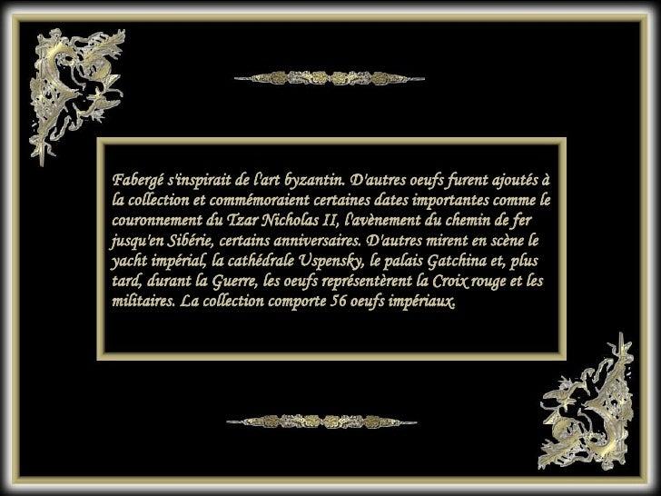 Fabergé s'inspirait de l'art byzantin. D'autres oeufs furent ajoutés à la collection et commémoraient certaines dates impo...