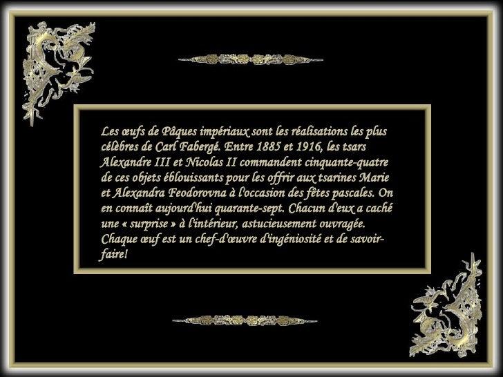 Les œufs de Pâques impériaux sont les réalisations les plus célèbres de Carl Fabergé. Entre 1885 et 1916, les tsars Alexan...