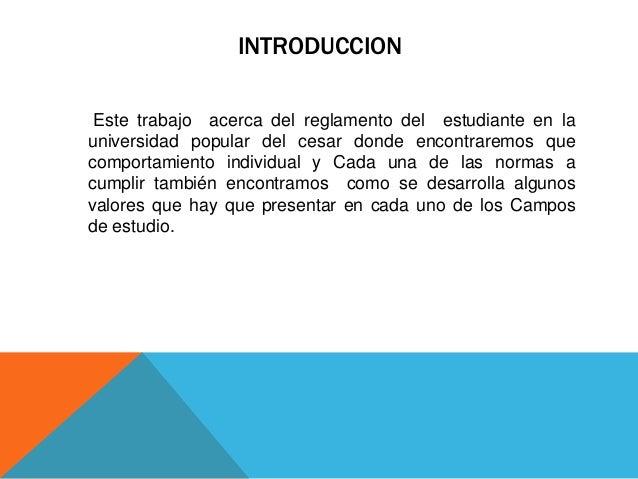 INTRODUCCION  Este trabajo acerca del reglamento del estudiante en la  universidad popular del cesar donde encontraremos q...