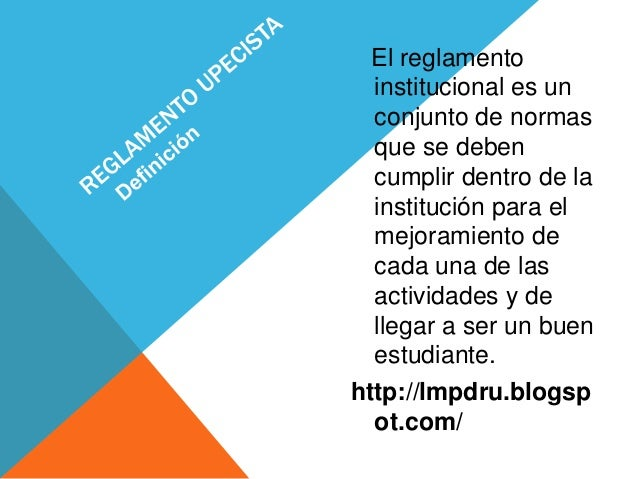 El reglamento  institucional es un  conjunto de normas  que se deben  cumplir dentro de la  institución para el  mejoramie...