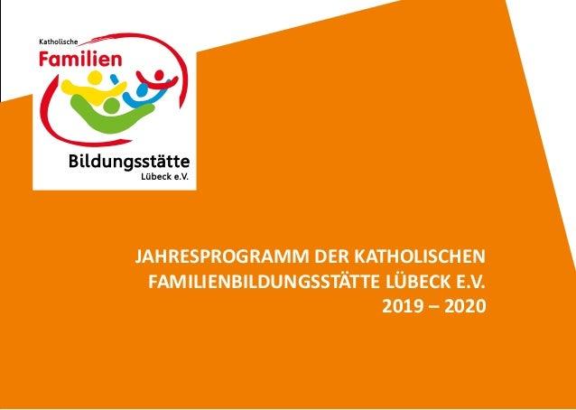 JAHRESPROGRAMM DER KATHOLISCHEN FAMILIENBILDUNGSSTÄTTE LÜBECK E.V. 2019 – 2020