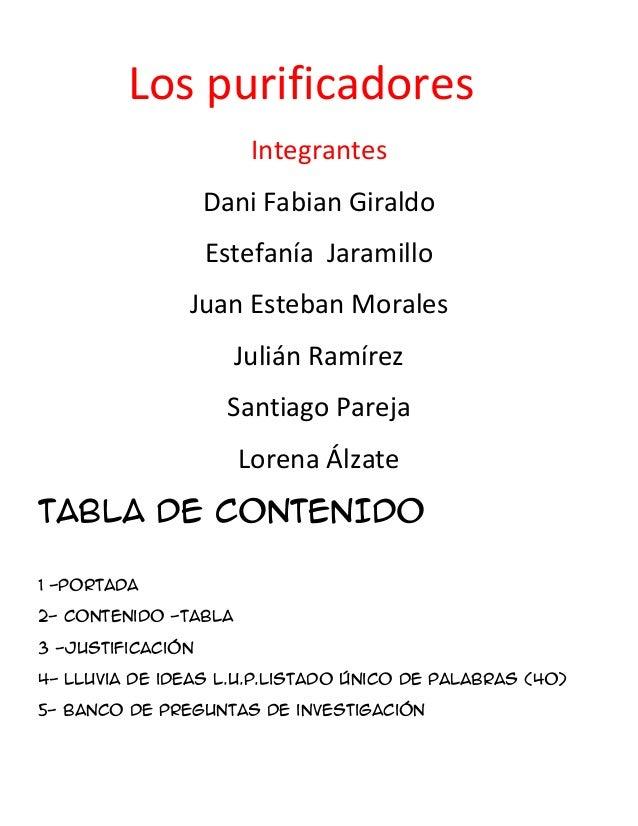 Los purificadores Integrantes Dani Fabian Giraldo Estefanía Jaramillo Juan Esteban Morales Julián Ramírez Santiago Pareja ...