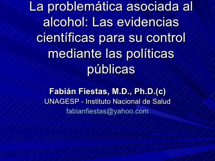 La problemática asociada al  alcohol: Las evidencias científicas para su control   mediante las políticas           públic...