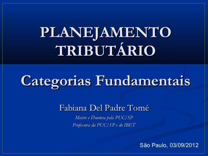 PLANEJAMENTO    TRIBUTÁRIOCategorias Fundamentais     Fabiana Del Padre Tomé         Mestre e Doutora pela PUC/SP        P...