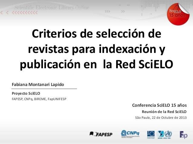 Criterios de selección de revistas para indexación y publicación en la Red SciELO Fabiana Montanari Lapido Proyecto SciELO...
