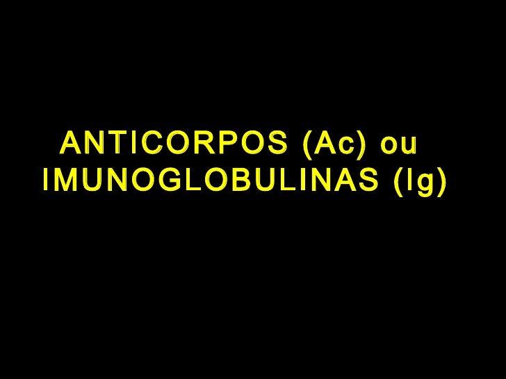 ANTICORPOS (Ac) ou  IMUNOGLOBULINAS (Ig)