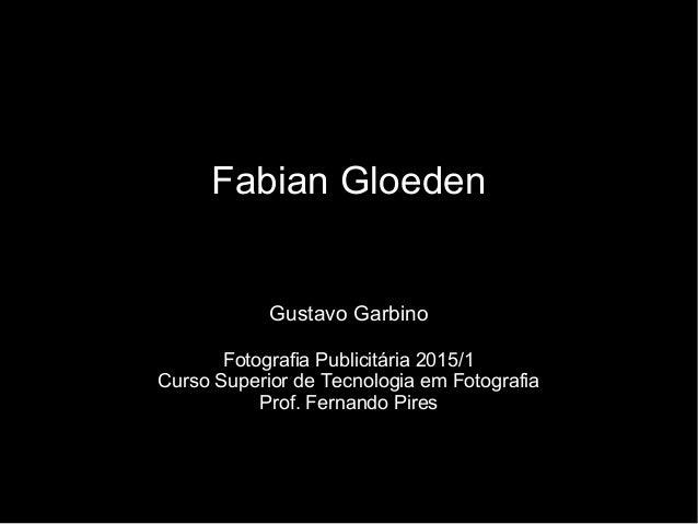 Fabian Gloeden Gustavo Garbino Fotografia Publicitária 2015/1 Curso Superior de Tecnologia em Fotografia Prof. Fernando Pi...