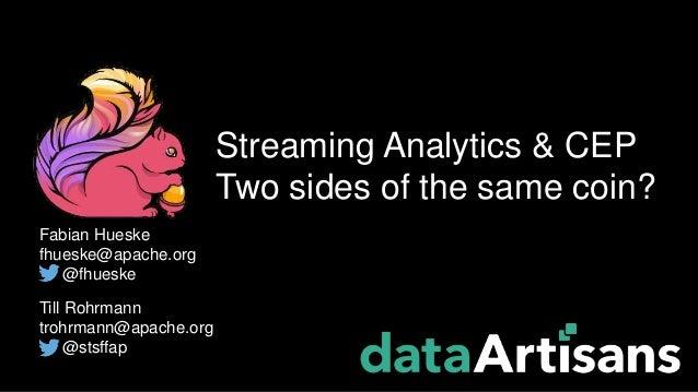 Till Rohrmann trohrmann@apache.org @stsffap Fabian Hueske fhueske@apache.org @fhueske Streaming Analytics & CEP Two sides ...