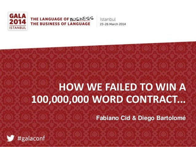 HOW WE FAILED TO WIN A 100,000,000 WORD CONTRACT... Fabiano Cid & Diego Bartolomé