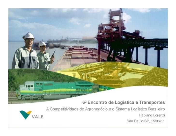 6º Encontro de Logística e TransportesA Competitividade do Agronegócio e o Sistema Logístico Brasileiro                   ...