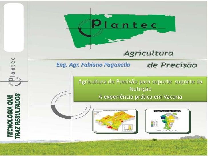 Eng. Agr. Fabiano Paganella        Agricultura de Precisão para suporte suporte da                            Nutrição    ...
