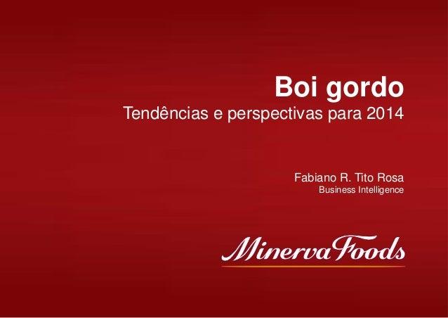 Boi gordo Tendências e perspectivas para 2014  Fabiano R. Tito Rosa Business Intelligence